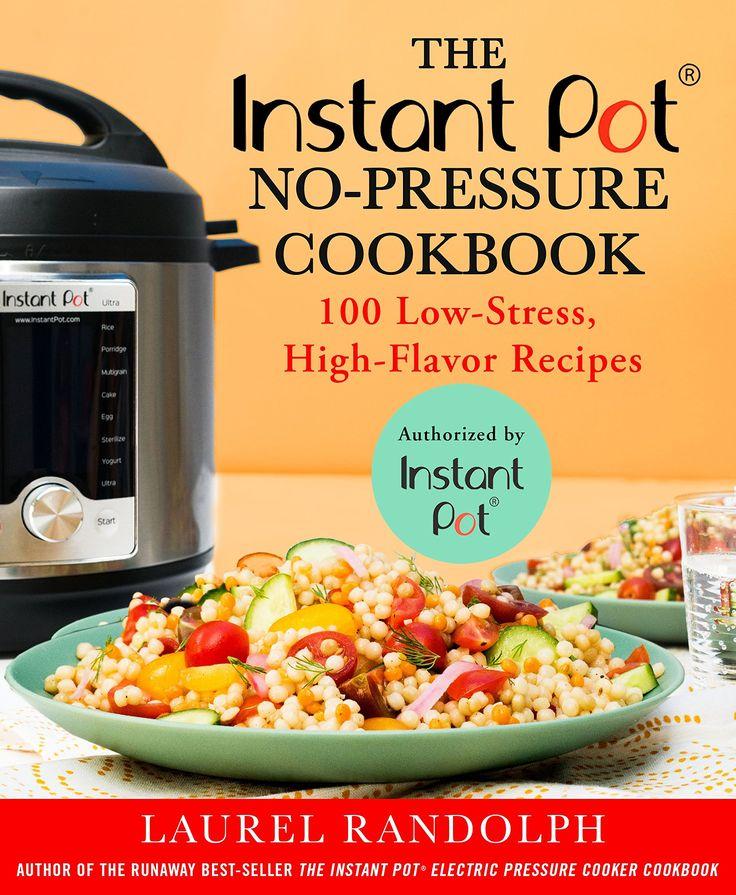 The Instant Pot®️️ No-Pressure Cookbook: 100 Low-Stress, High-Flavor Recipe...