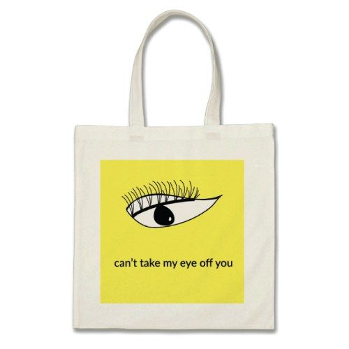 Cant Take My Eye Off You Tote Bag. School supplies for teens.