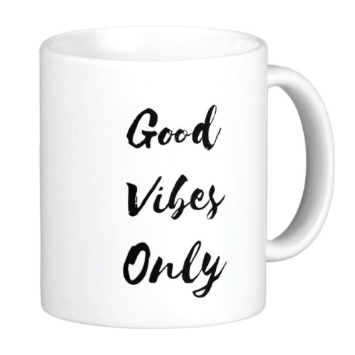 Birthday Gifts For Teenagers Mug That Gives You Good Vibes Only Fill Your Morning With Positive Energy Insp