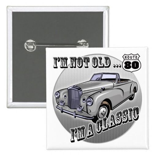 I'm A Classic 80th Birthday Gifts Button