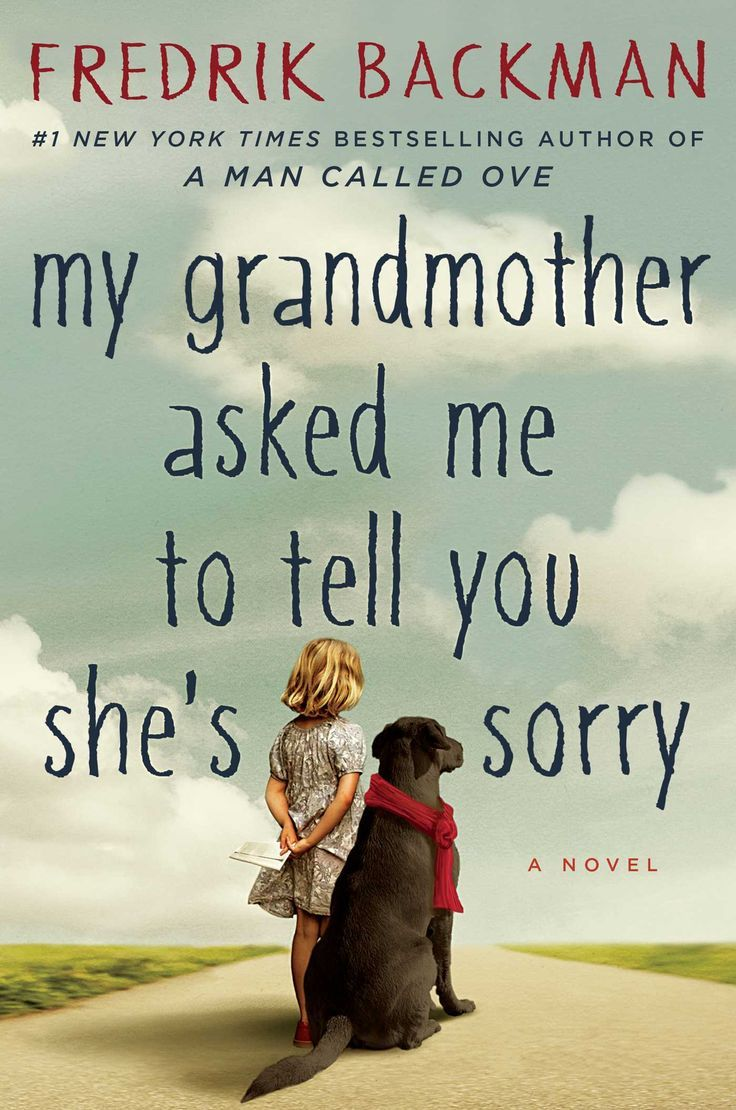 My Grandmother Asked Me To Tell You She's Sorry, a novel by Fredrik Backman....