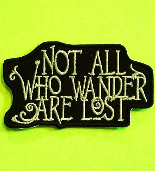 Not All Who Wander Are Lost Iron or Sew On patch for your jean jacket, duffle ba...