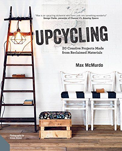 Mom Birthday Gifts Upcycling 20 Creative Projects Made From Reclaimed Materials By Max Mccurdo