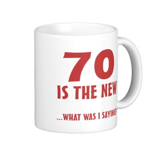 Birthday Gifts Ideas Funny 70th Gag Coffee Mug
