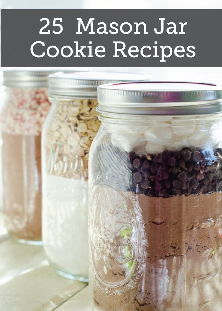 25 Mason Jar Cookie Recipes  These awesome jars make great gifts for almost anyt...