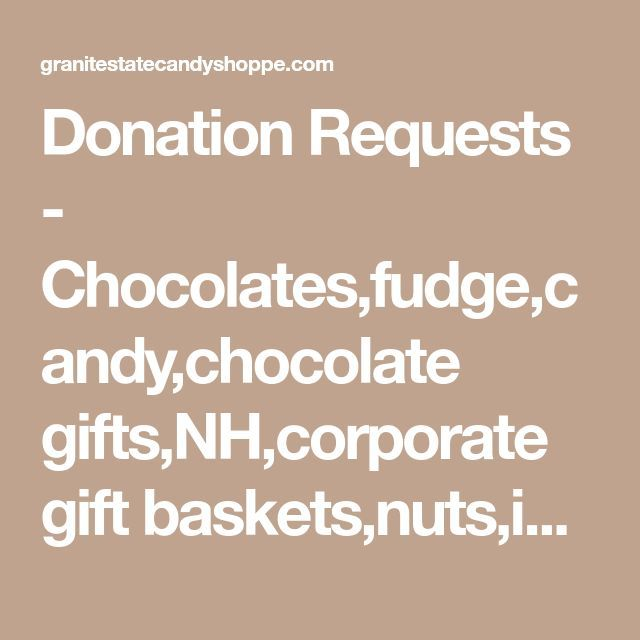 Corporate Gifts  : Donation Requests  Chocolatesfudgecandychocolate giftsNHcorpo...