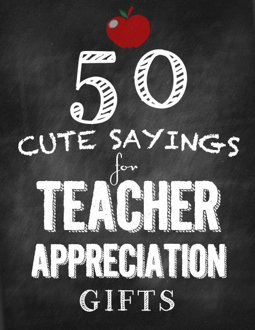 50 cute sayings for teacher appreciation gifts. Lots of great ideas here for end...