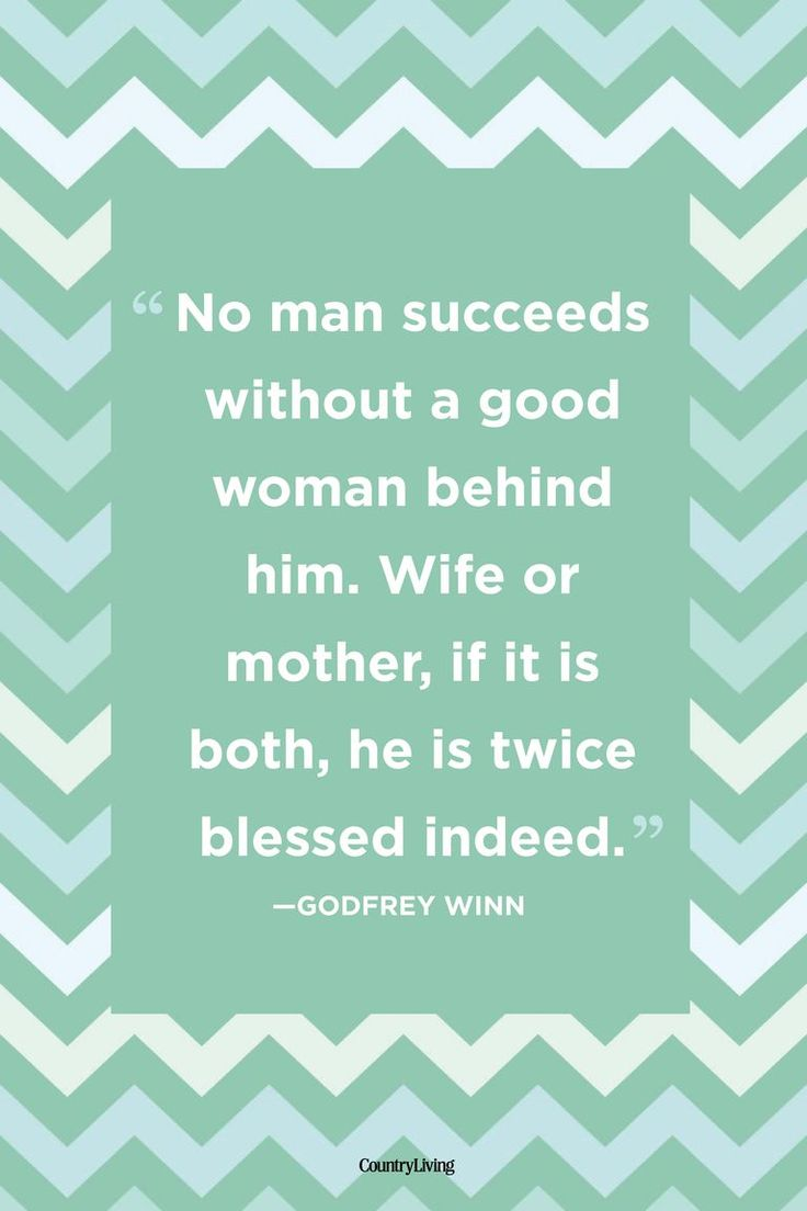 It's true: behind every good man, there's a better woman, whether that's a mothe...