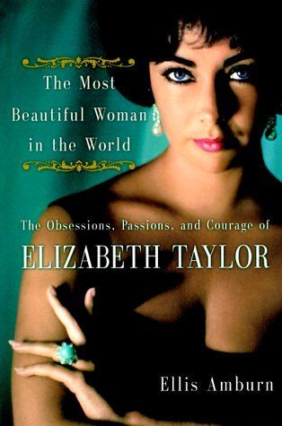 The Most Beautiful Woman in the World: The Obsessions, Passions and Courage of E...